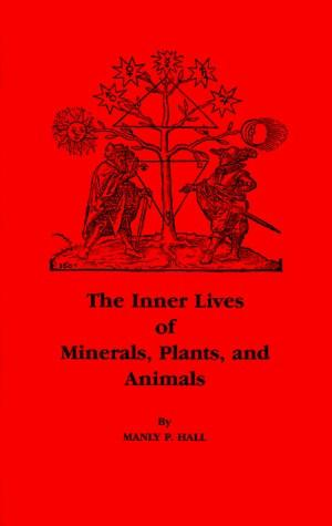 Inner Lives of Minerals, Plants & Animals