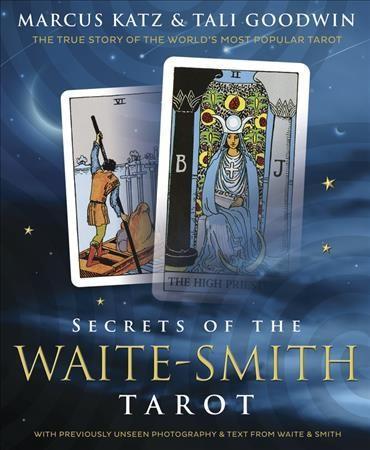 Secrets of the Waite-Smith Tarot : The True Story of the World's Most Popular Tarot