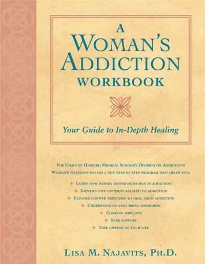 Woman's Addiction Workbook : Your Guide to In-depth Healing