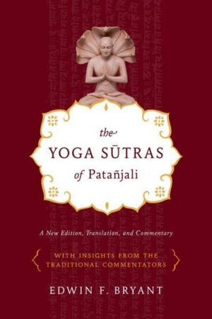 Yoga Sutras of Patanjali : A New Edition, Translation, and Commentary with Insights from the Traditional Commentators