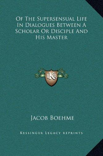 Of the Supersensual Life in Dialogues Between a Scholar or Disciple and His Master