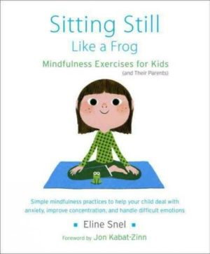 Sitting Still Like a Frog : Mindfulness Exercises for Kids (And Their Parents)
