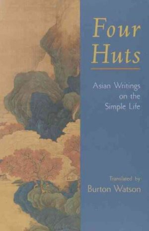 Four Huts : Asian Writings on the Simple Life