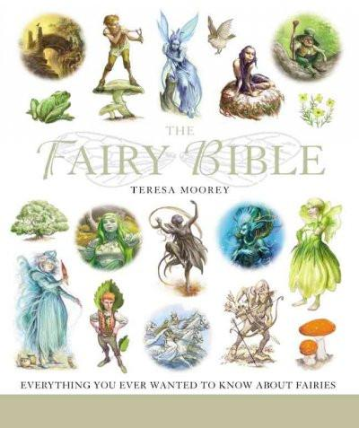 Fairy Bible : The Definitive Guide to the World of Fairies