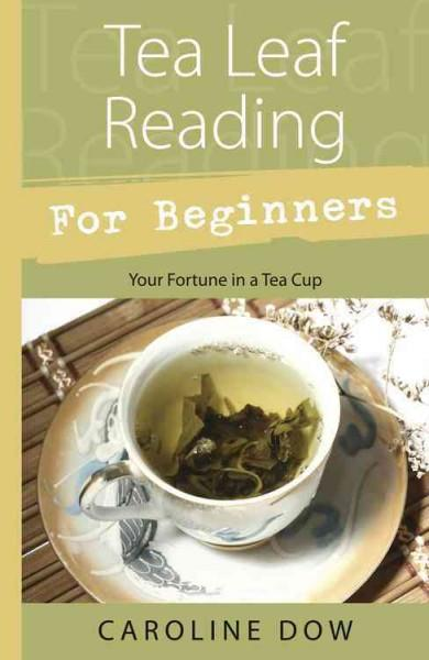 Tea Leaf Reading for Beginners : Your Fortune in a Tea Cup