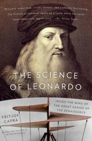 Science of Leonardo : Inside the Mind of the Great Genius of the Renaissance