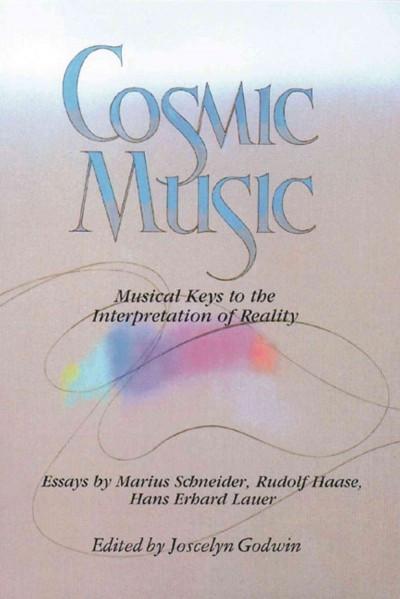 Cosmic Music : Musical Keys to the Interpretation of Reality