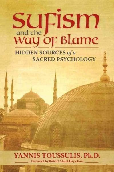 Sufism and the Way of Blame : Hidden Sources of a Sacred Psychology