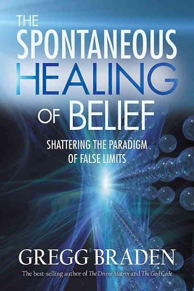 Spontaneous Healing of Belief : Shattering the Paradigm of False Limits