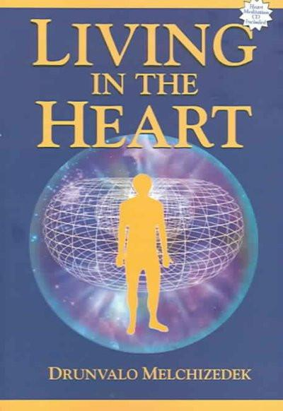 Living in the Heart : How to Enter into the Sacred Space Within the Heart