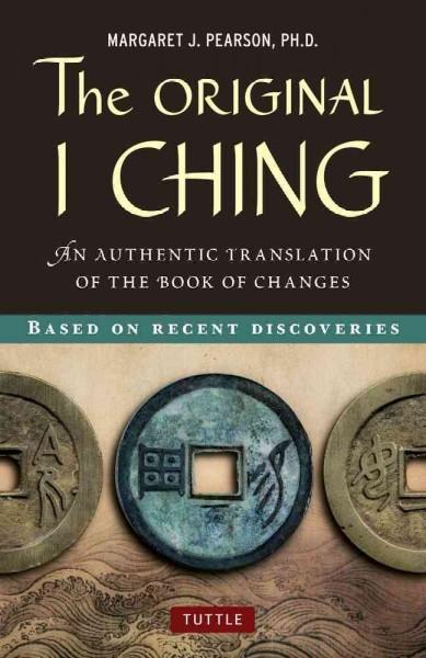 Original I Ching : An Authentic Translation of the Book of Changes