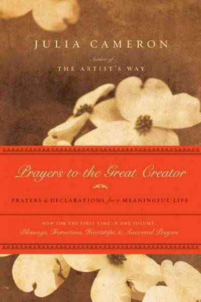 Prayers to the Great Creator : Prayers and Declarations for a Meaningful Life