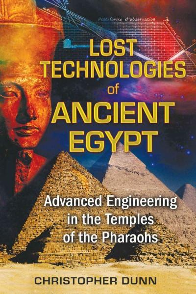 Lost Technologies of Ancient Egypt : Advanced Engineering in the Temples of the Pharaohs