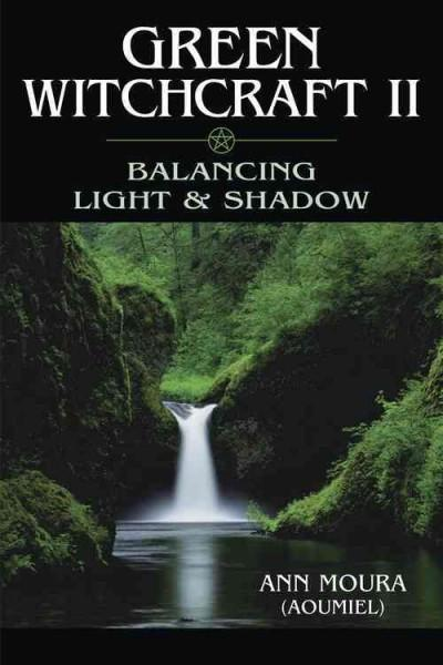 Green Witchcraft II : Balancing Light & Shadow