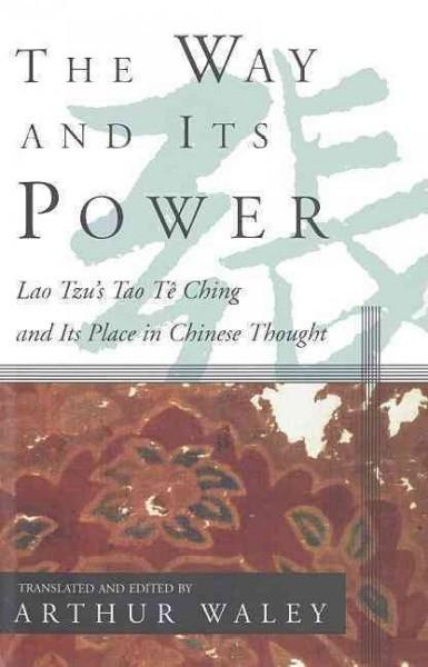 Way and Its Power : Lao Tzu's Tao Te Ching and Its Place in Chinese Thought