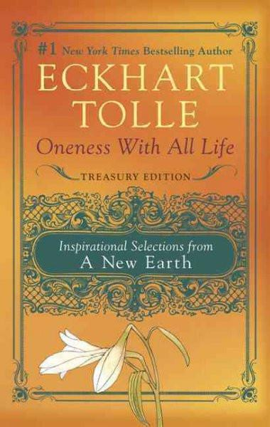 Oneness With All Life : Inspirational Selections from a New Earth: Treasury Edition