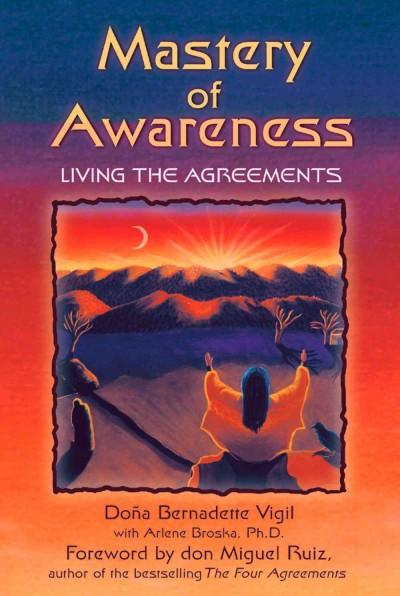 Mastery of Awareness : Living the Agreements