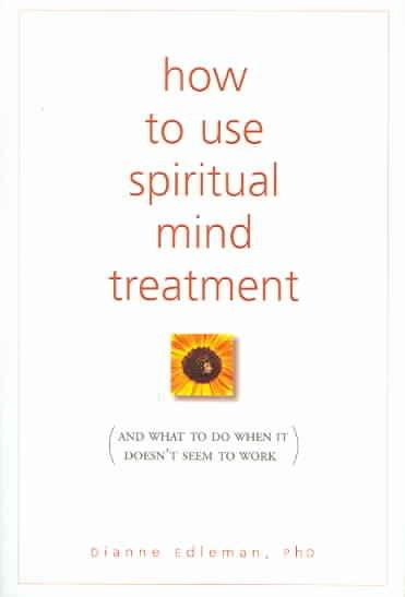 How to Use Spiritual Mind Treatment : And What to Do When It Doesn't Seem to Work
