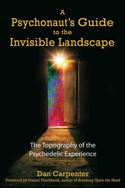 Psychonaut's Guide to the Invisible Landscape : The Topography of the Psychedelic Experience