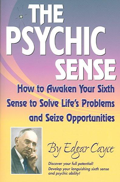 Psychic Sense : How to Awaken Your Sixth Sense to Solve Life's Problems and Seize Opportunities