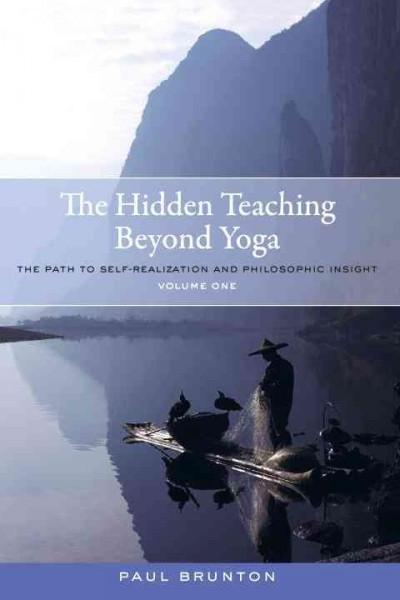 Hidden Teaching Beyond Yoga : The Path to Self-Realization and Philosophic Insight