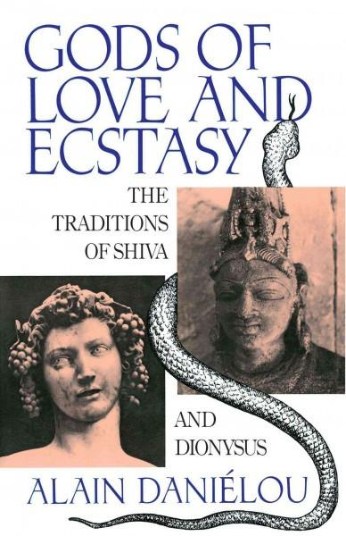 Gods of Love and Ecstasy : The Traditions of Shiva and Dionysus