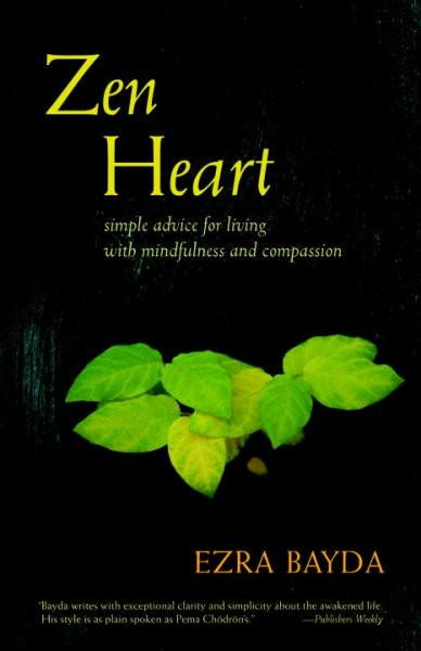 Zen Heart : Simple Advice for Living With Mindfulness and Compassion