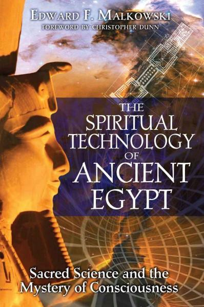 Spiritual Technology of Ancient Egypt : Sacred Science and the Mystery of Consciousness