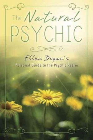 Natural Psychic : Ellen Dugan's Personal Guide to the Psychic Realm