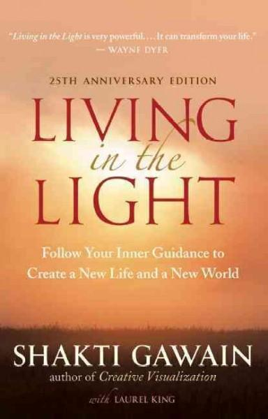 Living in the Light : Follow Your Inner Guidance to Create a New Life and a New World