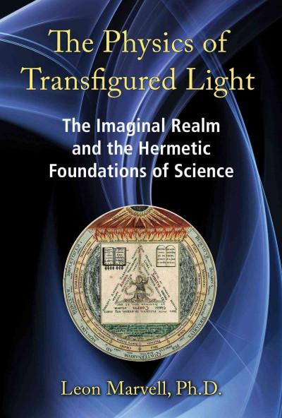 Physics of Transfigured Light : The Imaginal Realm and the Hermetic Foundations of Science