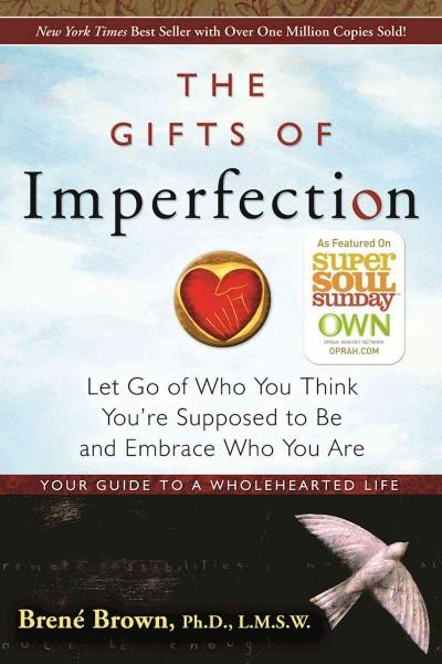 Gifts of Imperfection : Let Go of Who You Think You're Supposed to Be and Embrace Who You Are