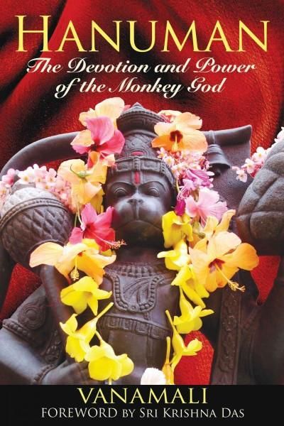 Hanuman : The Devotion and Power of the Monkey God