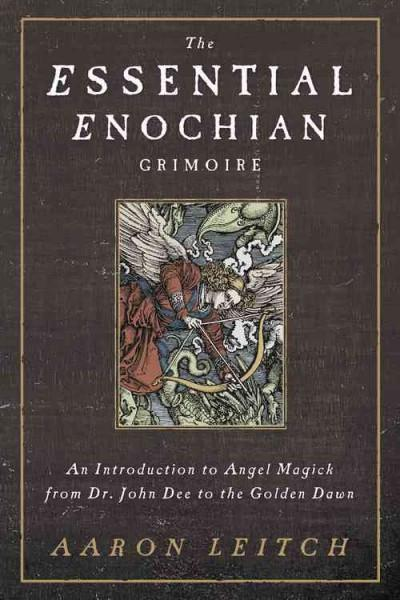 Essential Enochian Grimoire : An Introduction to Angel Magick from Dr. John Dee to the Golden Dawn
