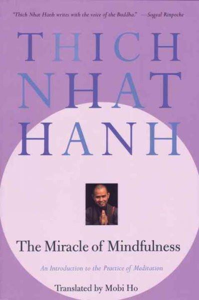 Miracle of Mindfulness : An Introduction to the Practice of Meditation