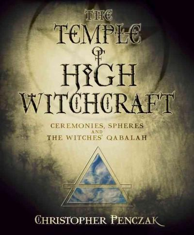 Temple of High Witchcraft : Ceremonies, Spheres and the Witches' Qabalah