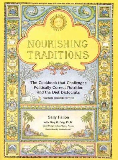 Nourishing Traditions : The Cookbook That Challenges Politically Correct Nutrition and the Diet Dictorats