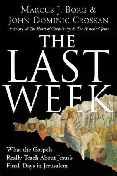 Last Week : What the Gospels Really Teach About Jesus's Final Days in Jerusalem
