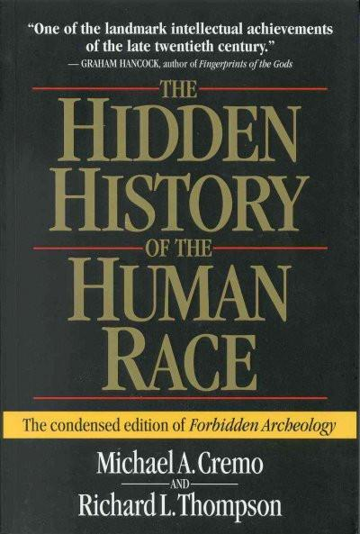 Hidden History of the Human Race : The Condensed Edition of Forbidden Archeology