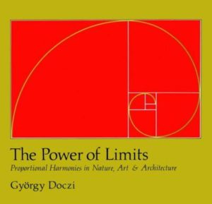 Power Of Limits : Proportional Harmonies In Nature, Art, And Architecture