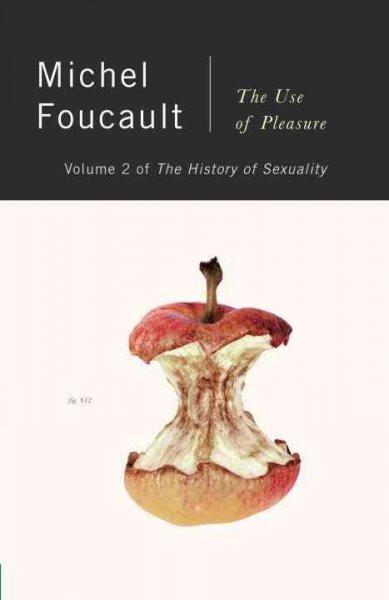 Use of Pleasure : The History of Sexuality
