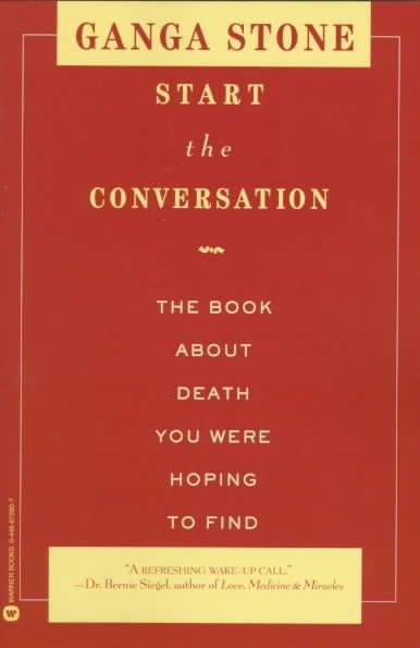 Start the Conversation : The Book About Death You Were Hoping to Find
