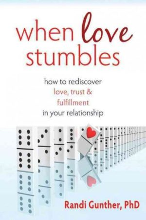 When Love Stumbles : How to Rediscover Love, Trust, and Fulfillment in Your Relationship