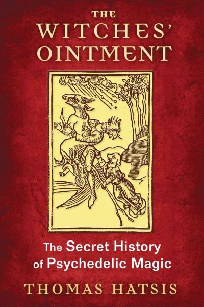 Witches' Ointment : The Secret History of Psychedelic Magic
