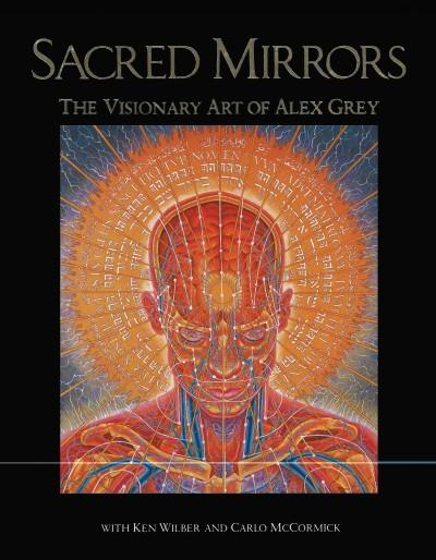 Sacred Mirrors : The Visionary Art of Alex Grey