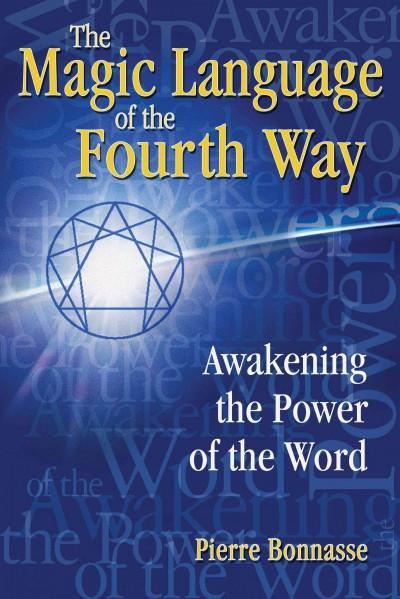 Magic Language of the Fourth Way : Awakening the Power of the Word