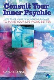 Consult Your Inner Psychic : How To Use Intuitive Guidance To Make Your Life Work Better