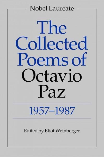 Collected Poems of Octavio Paz, 1957-1987 : Bilingual Edition