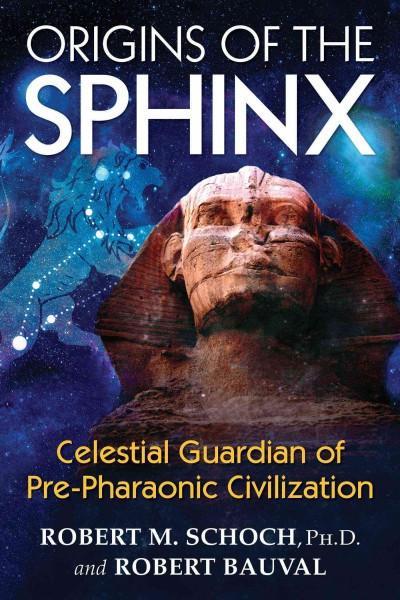 Origins of the Sphinx : Celestial Guardian of Pre-Pharaonic Civilization