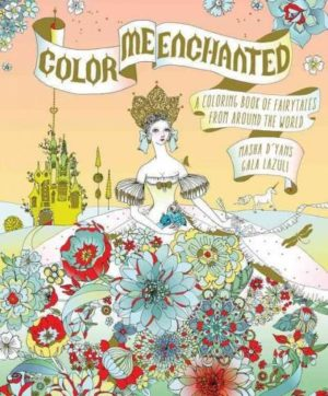 Color Me Enchanted : A Coloring Book of Fairy Tales from Around the World